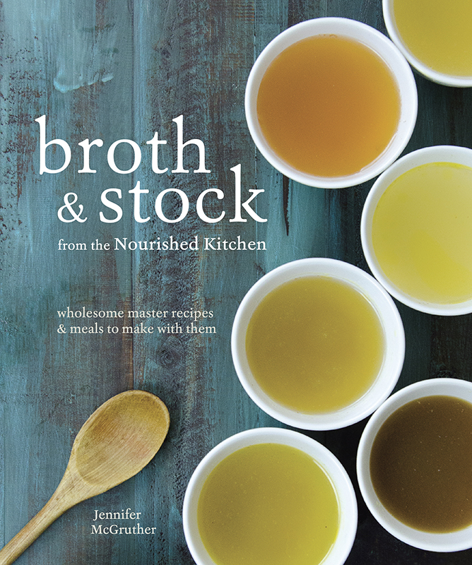 Broth and Stock - a cookbook featuring wholesome master recipes for seafood, meat, bone and vegetable broths as well as meals to make with them.